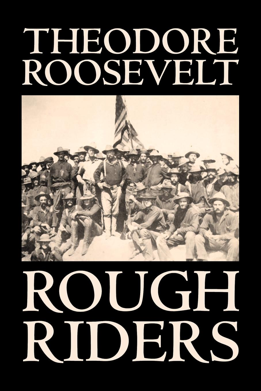 лучшая цена Theodore Roosevelt Rough Riders by Theodore Roosevelt, Biography & Autobiography - Historical