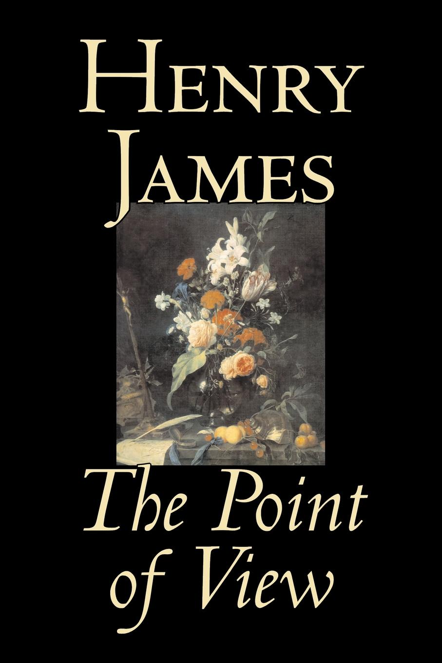 Henry James The Point of View by Henry James, Fiction, Classics, Literary henry james the ivory tower by henry james fiction classics literary