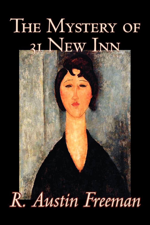 R. Austin Freeman The Mystery of 31 New Inn by R. Austin Freeman, Fiction, Mystery & Detective r austin freeman punane pöidlajälg