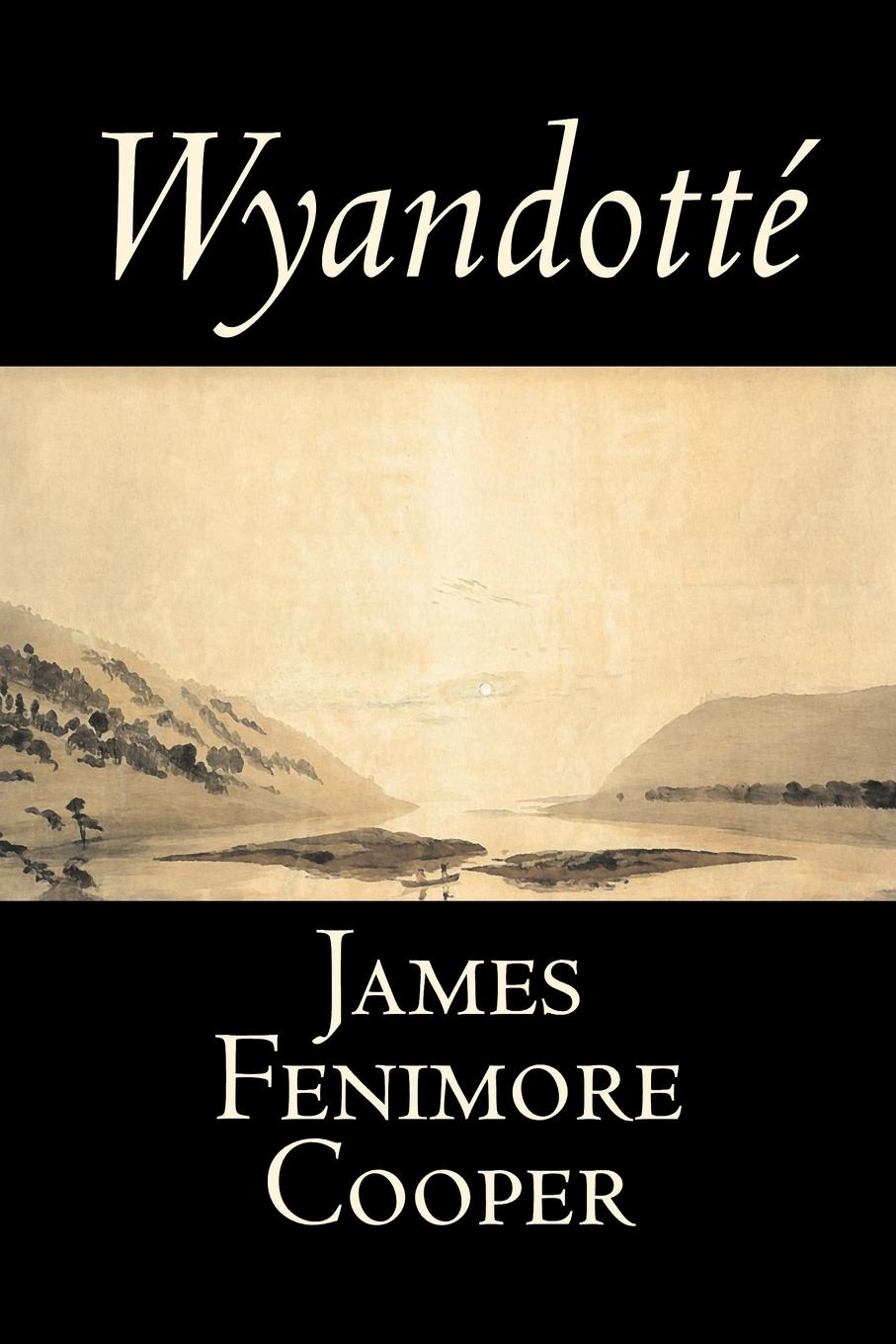 James Fenimore Cooper Wyandotte by James Fenimore Cooper, Fiction, Classics, Historical, Action & Adventure the good and the bad indians in the fiction of cooper