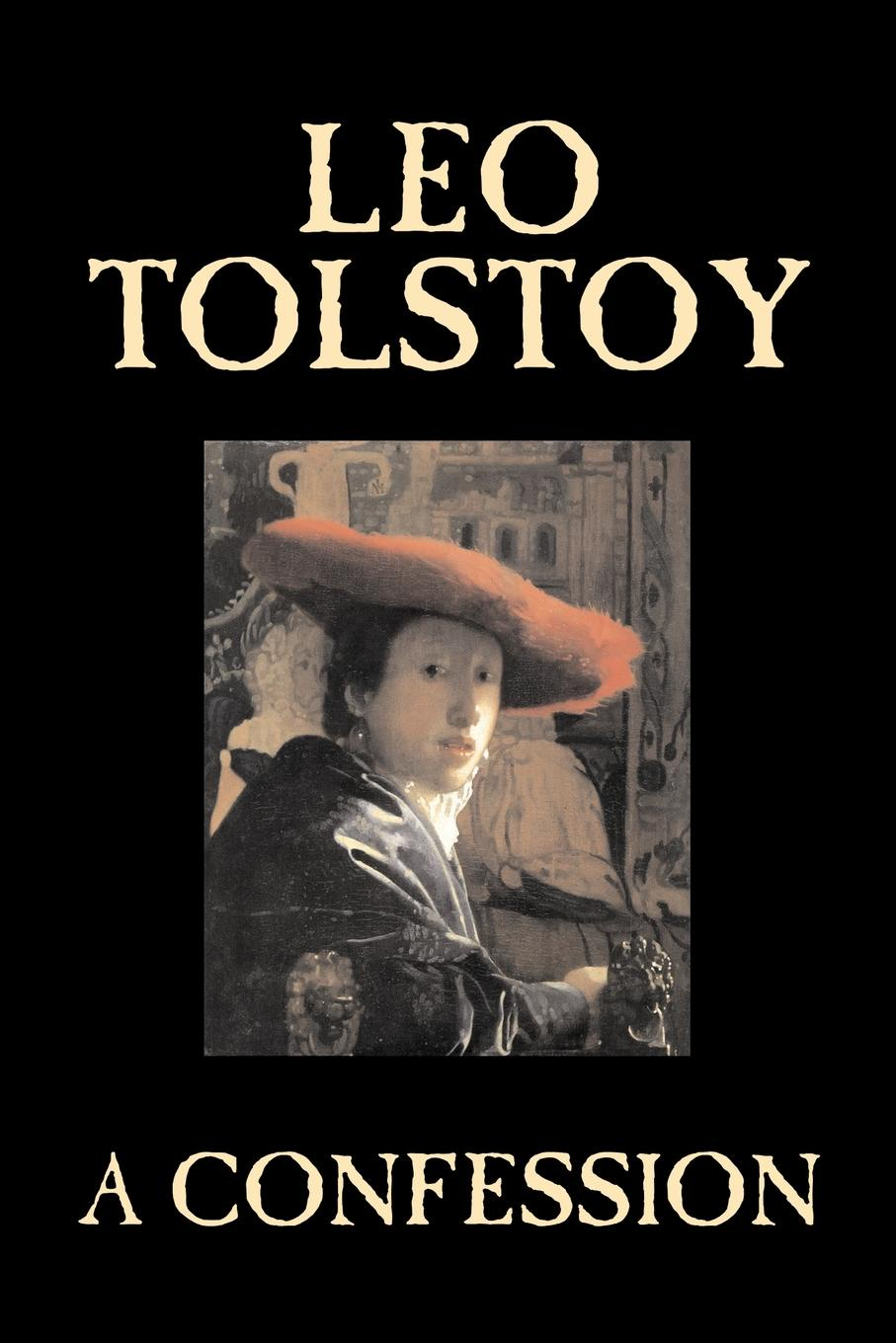 Leo Tolstoy A Confession by Leo Tolstoy, Religion, Christian Theology, Philosophy leo tolstoy fyodor mikhailovich dostoevsky embers of a revolution by leo tolstoy fiction classics literary