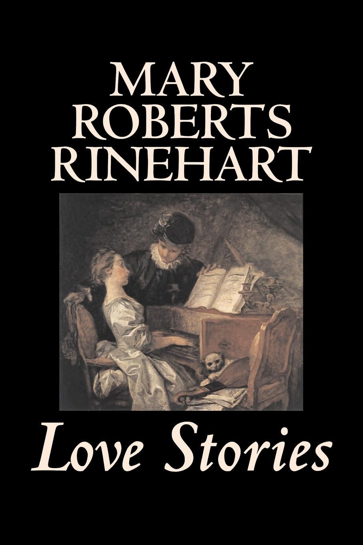 Mary Roberts Rinehart Love Stories by Mary Roberts Rinehart, Fiction, Romance, Literary mary roberts rinehart the man in lower ten