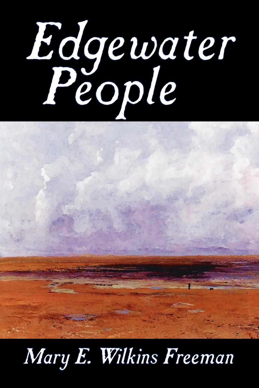 Mary E. Wilkins Freeman Edgewater People by Mary E. Wilkins Freeman, Fiction, Short Stories william e arnal jesus and the village scribes