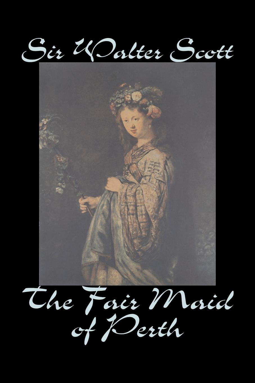 Sir Walter Scott The Fair Maid of Perth by Sir Walter Scott, Fiction, Historical, Literary, Classics scott walter the fair maid of perth