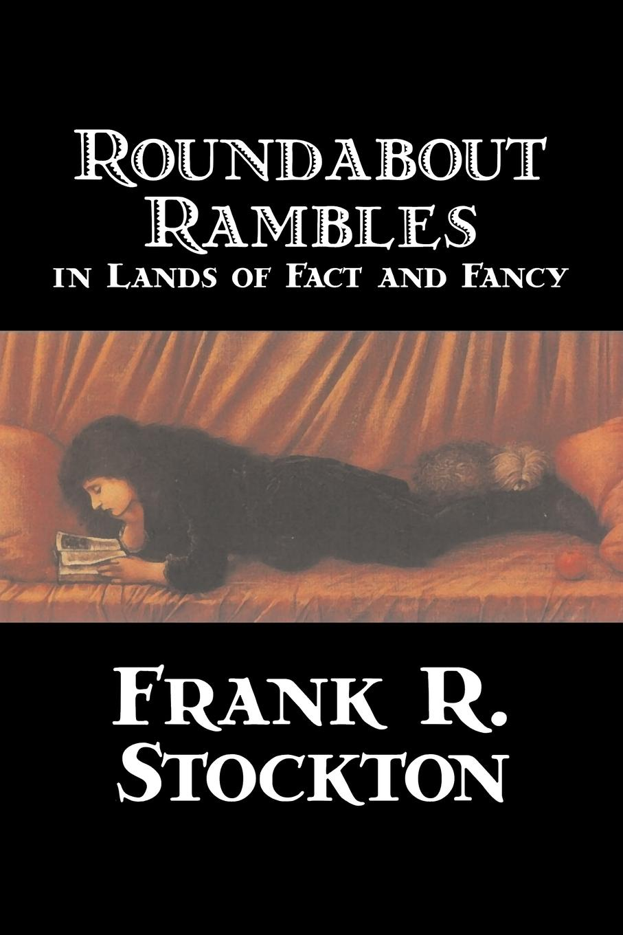 Frank R. Stockton Roundabout Rambles in Lands of Fact and Fancy by Frank R. Stockton, Fiction, Fantasy ryan d all we shall know