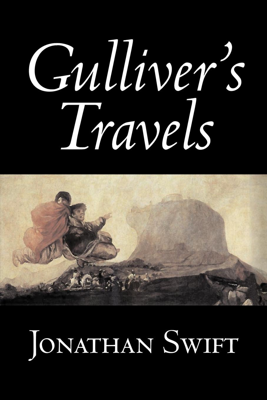 Jonathan Swift Gulliver's Travels by Jonathan Swift, Fiction, Classics, Literary, Fantasy j swift travels into several remote nations of the world