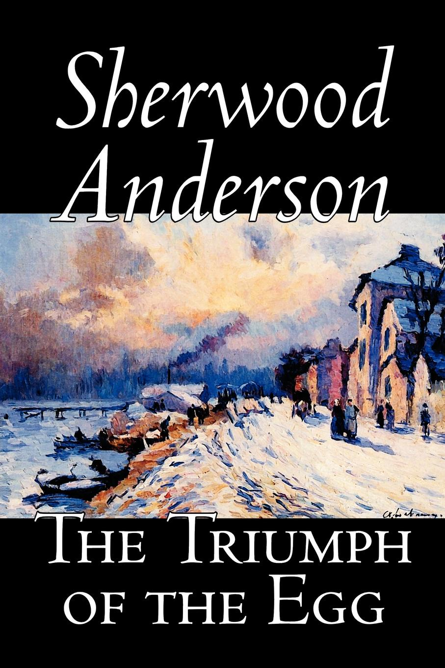 Sherwood Anderson The Triumph of the Egg by Sherwood Anderson, Fiction, Literary smith g why i left goldman sachs a wall street story