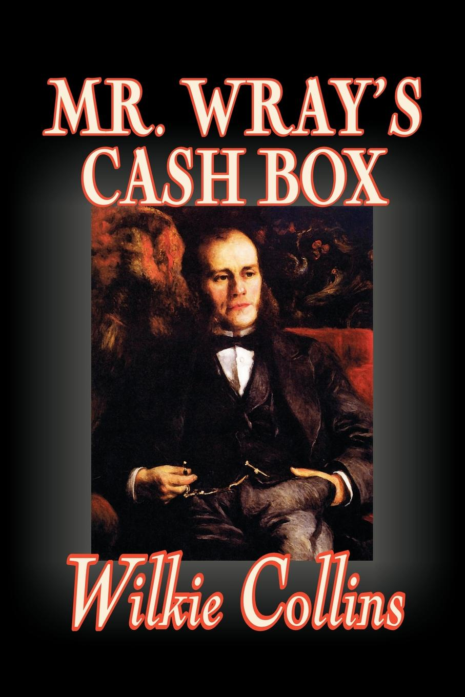 Wilkie Collins Mr. Wray's Cash Box by Wilkie Collins, Fiction, Classics, Literary collins w my lady s money