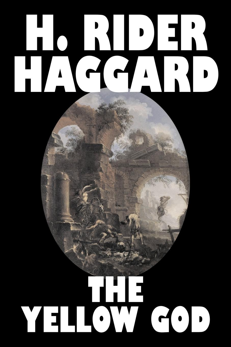 H. Rider Haggard The Yellow God by H. Rider Haggard, Fiction, Fantasy, Classics, Fairy Tales, Folk Tales, Legends & Mythology цена