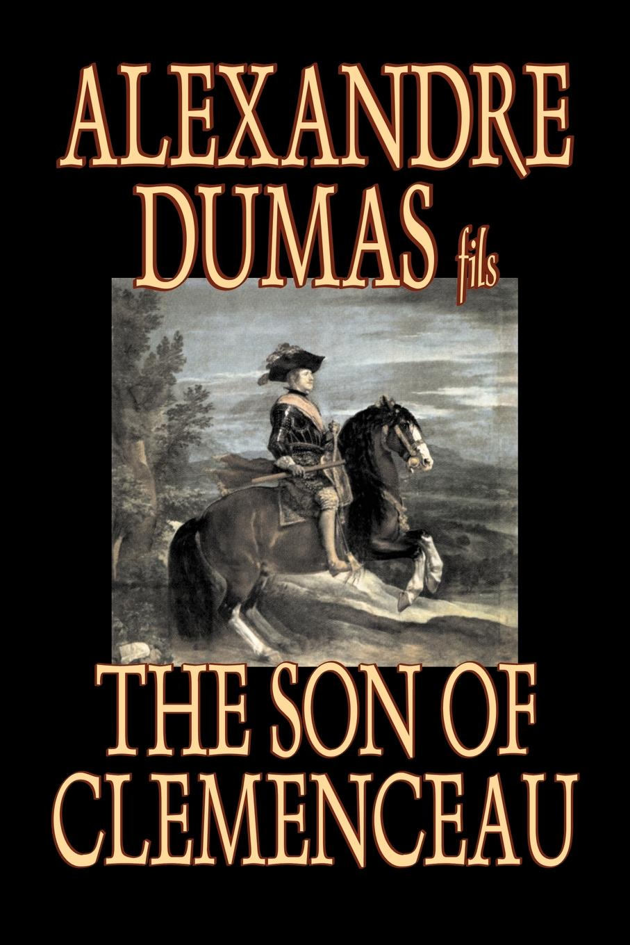 Alexandre Dumas fils The Son of Clemenceau by Alexandre Dumas, Fiction, Literary alexandre dumas the page of the duke of savoy vol ii