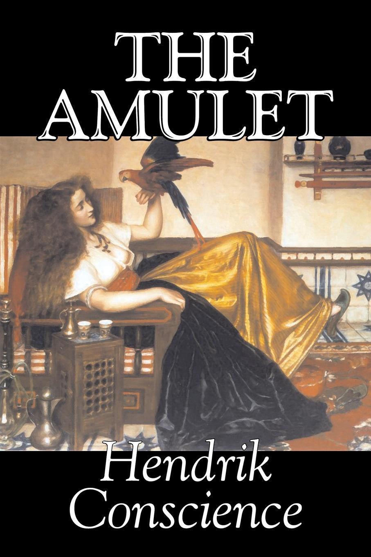 где купить Hendrik Conscience The Amulet by Hendrik Conscience, Fiction, Classics, Literary, Historical по лучшей цене