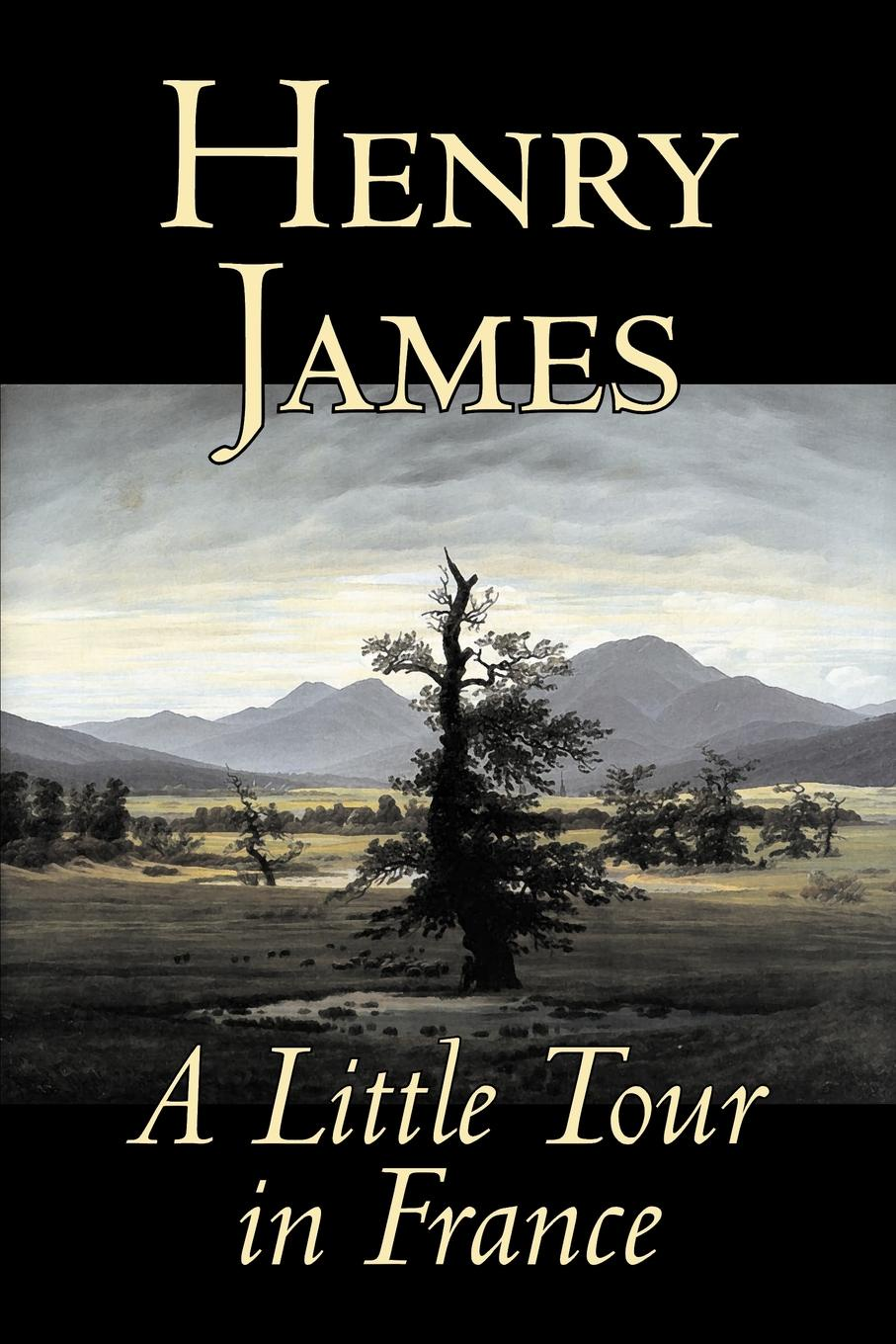 Henry James A Little Tour in France by Henry James, Fiction, Classics, Literary henry james the ivory tower by henry james fiction classics literary