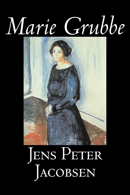 Jens Peter Jacobsen, Hanna Astrup Larsen Marie Grubbe by Jens Peter Jacobsen, Fiction, Classics, Literary jens peter jacobsen die novellen