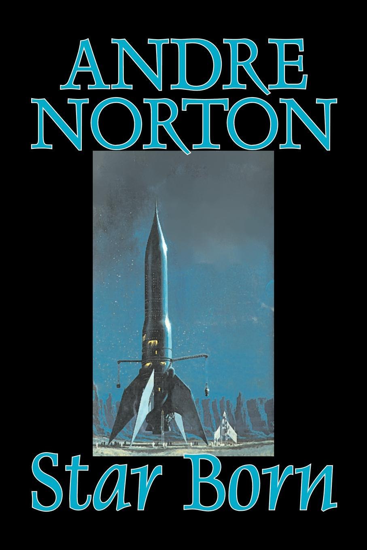 Andre Norton Star Born by Andre Norton, Science Fiction, Space Opera, Adventure andre norton voodoo planet