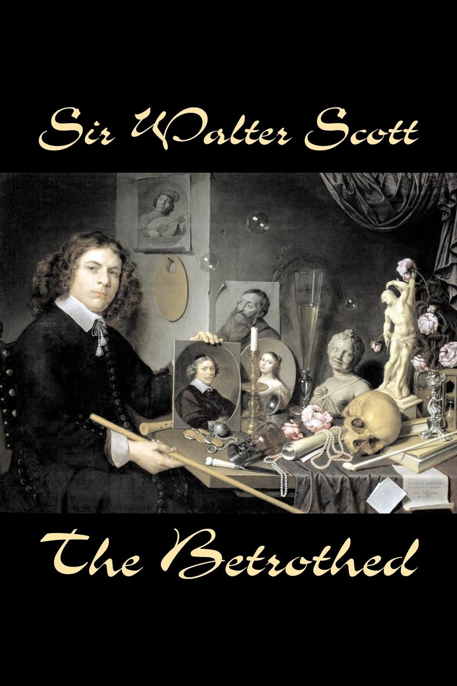 Фото - Sir Walter Scott The Betrothed by Sir Walter Scott, Fiction, Historical, Literary, Classics sir walter scott a legend of montrose by sir walter scott fiction historical literary classics