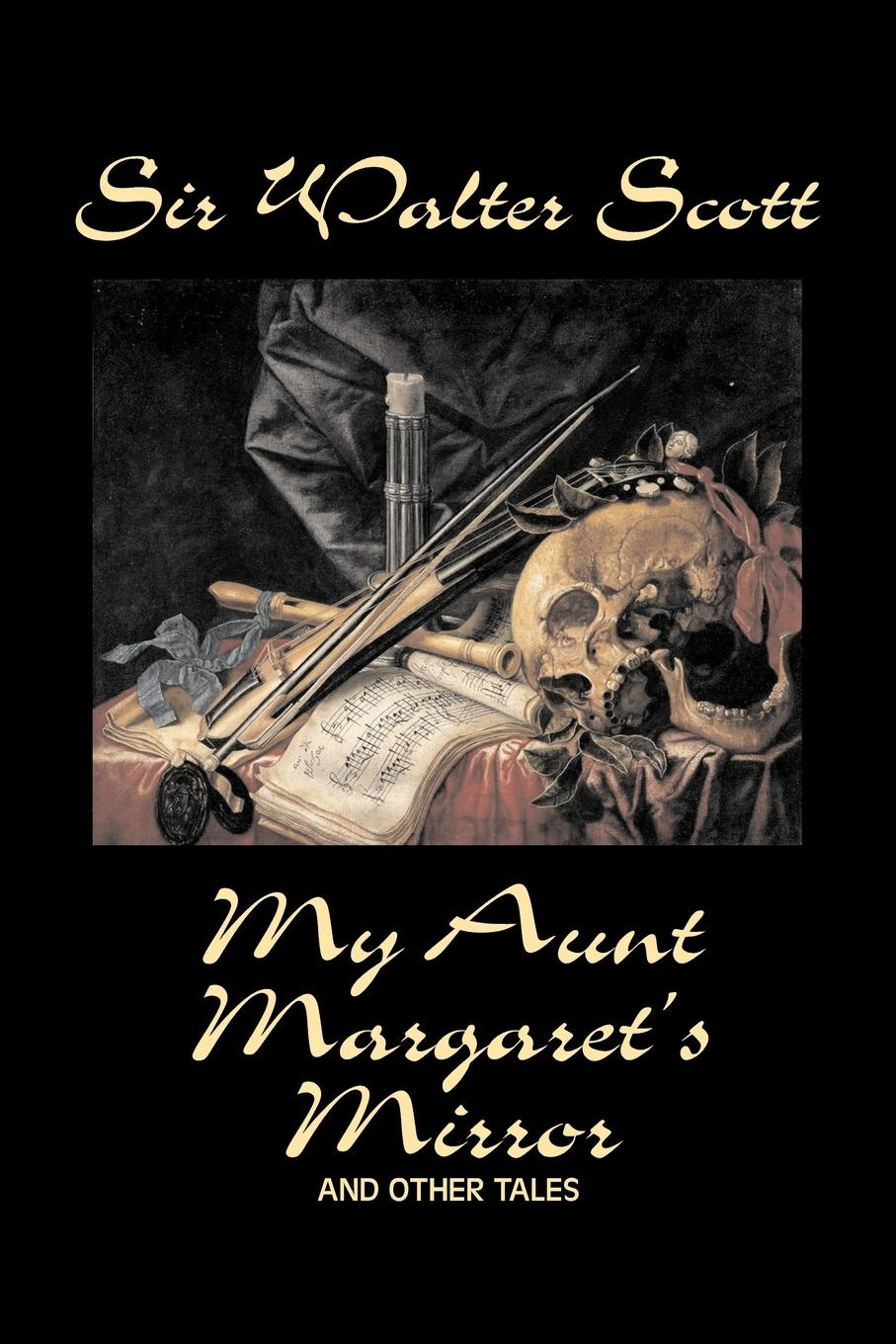Sir Walter Scott My Aunt Margaret's Mirror and Other Tales by Sir Walter Scott, Fiction, Historical, Literary, Classics scott w my aunt margaret s mirror