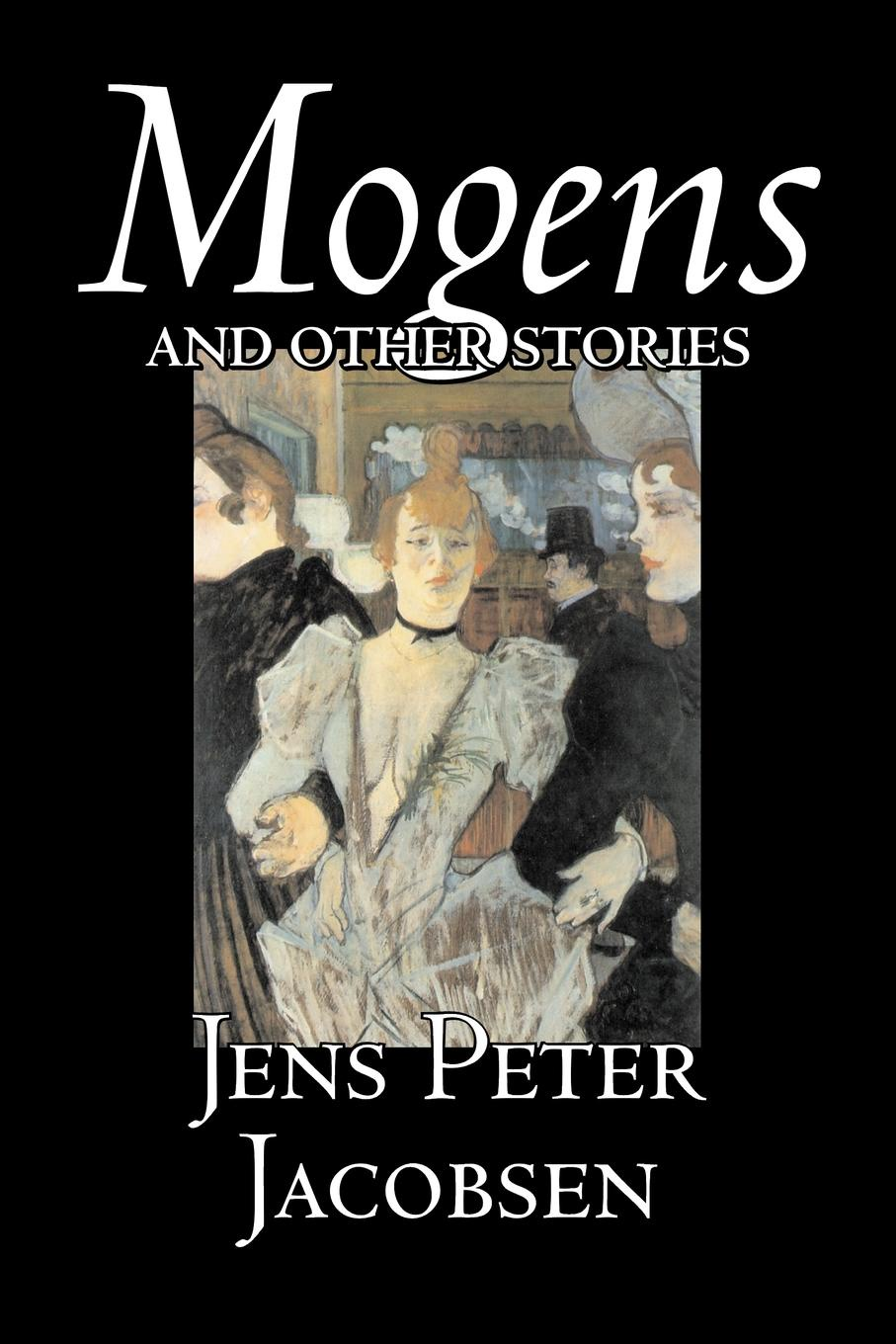 лучшая цена Jens Peter Jacobsen, Anna Grabow Mogens and Other Stories by Jens Peter Jacobsen, Fiction, Short Stories, Classics, Literary