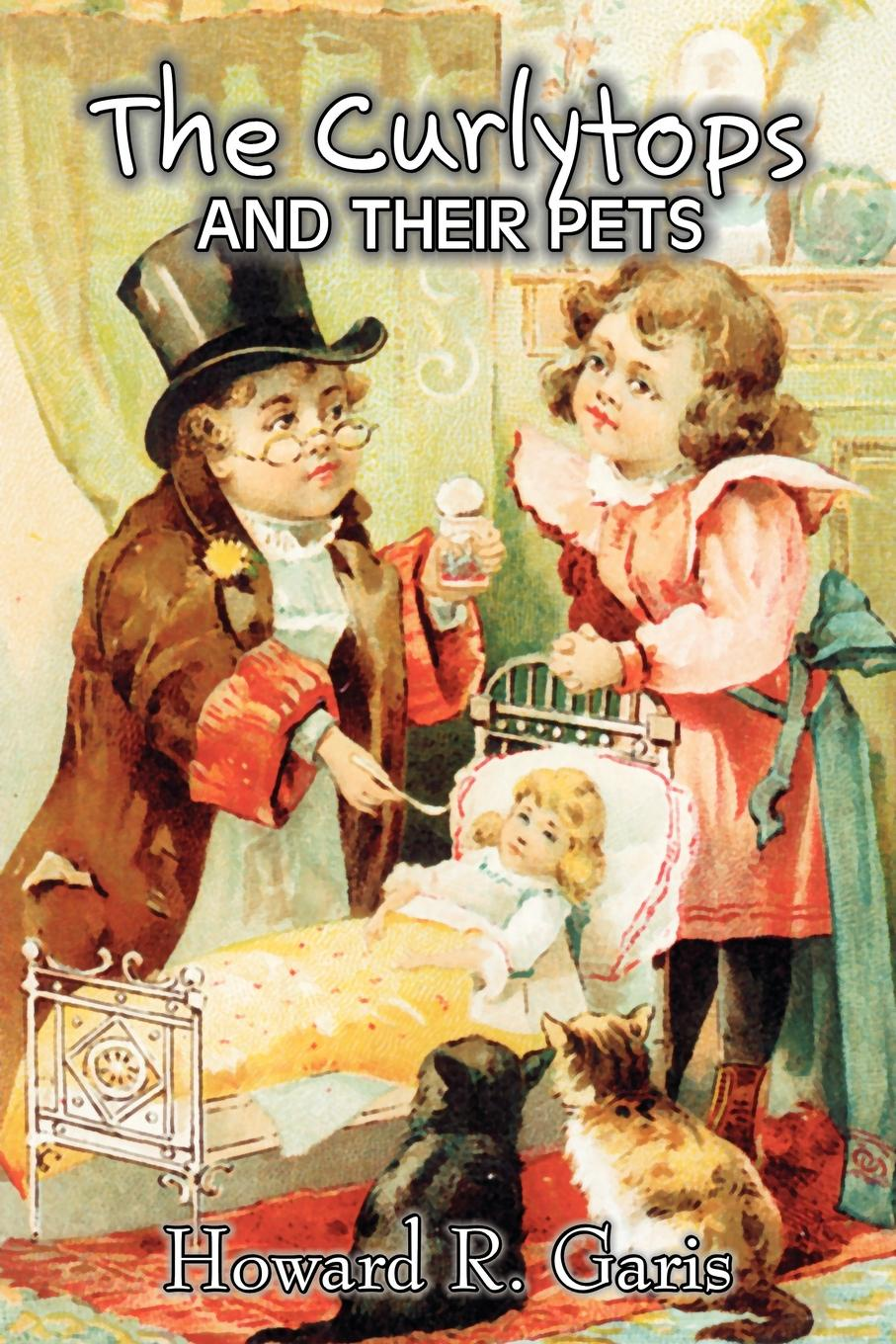 Howard R. Garis The Curlytops and Their Pets by Howard R. Garis, Fiction, Fantasy & Magic, Animals