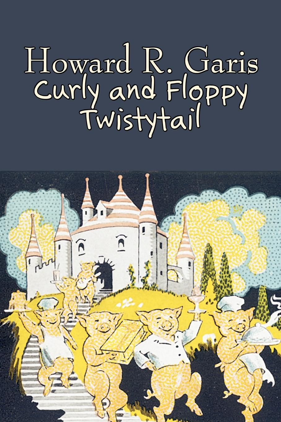 Howard R. Garis Curly and Floppy Twistytail by Howard R. Garis, Fiction, Fantasy & Magic, Animals