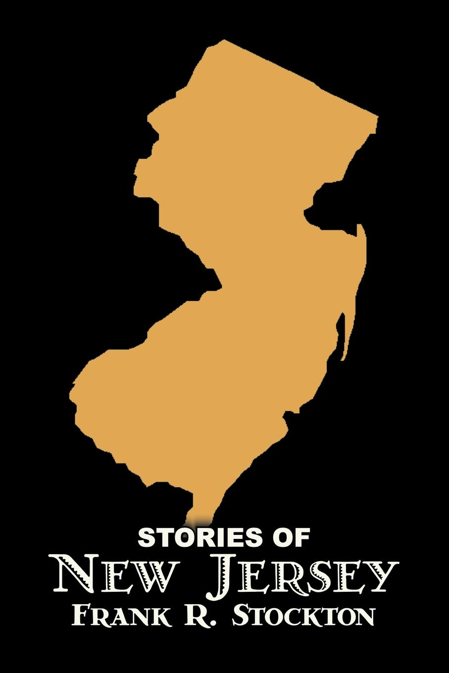 Frank R. Stockton Stories of New Jersey by Frank R. Stockton, Fiction, Fantasy & Magic, Legends, Myths, & Fables