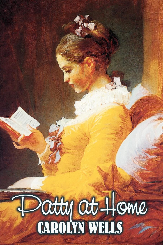 Carolyn Wells Patty at Home by Carolyn Wells, Fiction, Classics wells carolyn patty fairfield