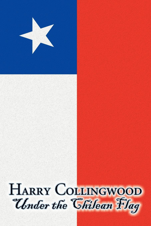 купить Harry Collingwood Under the Chilean Flag by Harry Collingwood, Fiction, Action & Adventure онлайн