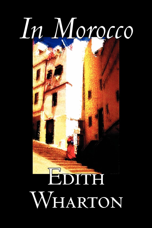 Edith Wharton In Morocco by Edith Wharton, History, Travel, Africa, Essays & Travelogues edith wharton in morocco