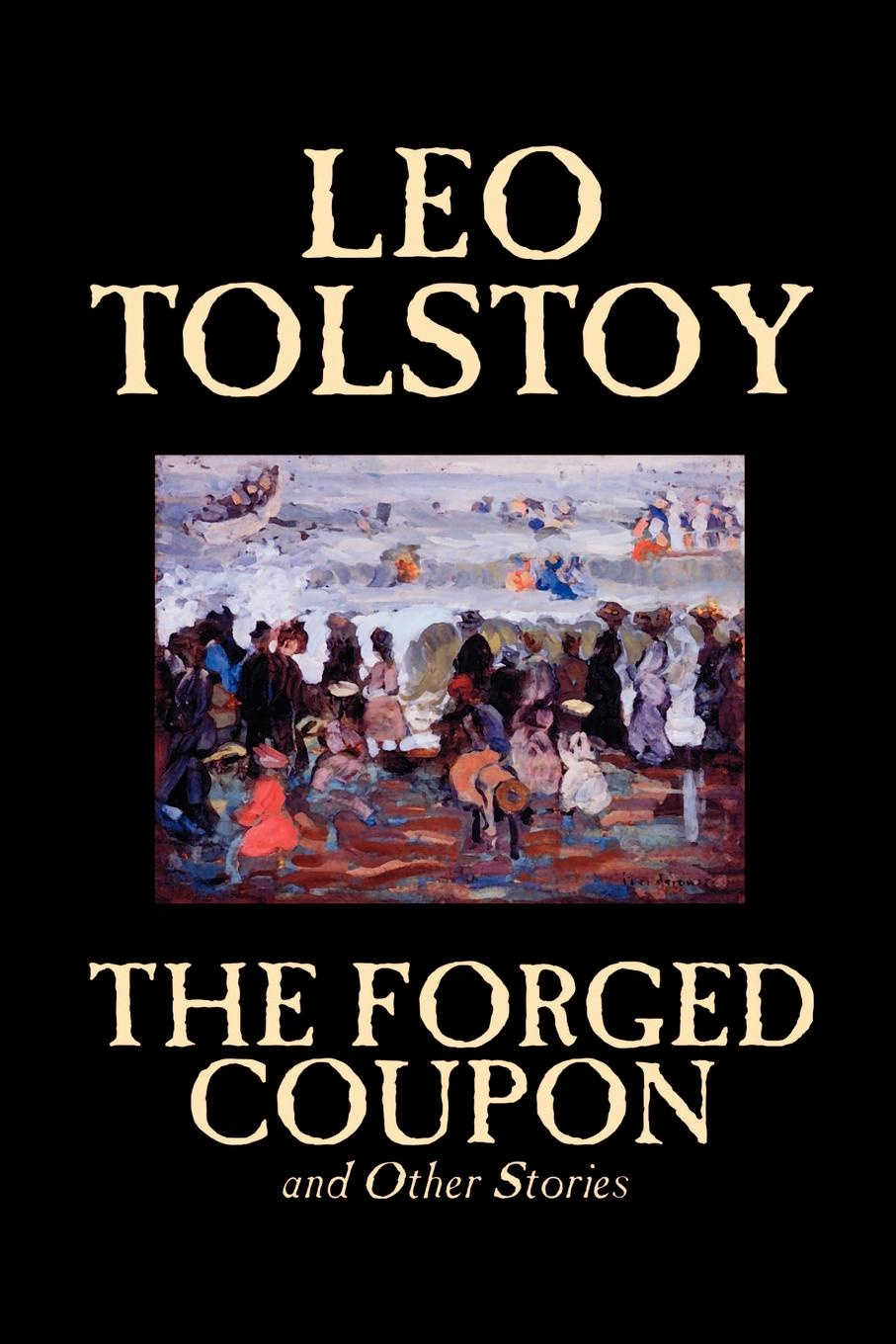 Leo Tolstoy The Forged Coupon and Other Stories by Leo Tolstoy, Fiction, Short Stories leo tolstoy fyodor mikhailovich dostoevsky embers of a revolution by leo tolstoy fiction classics literary