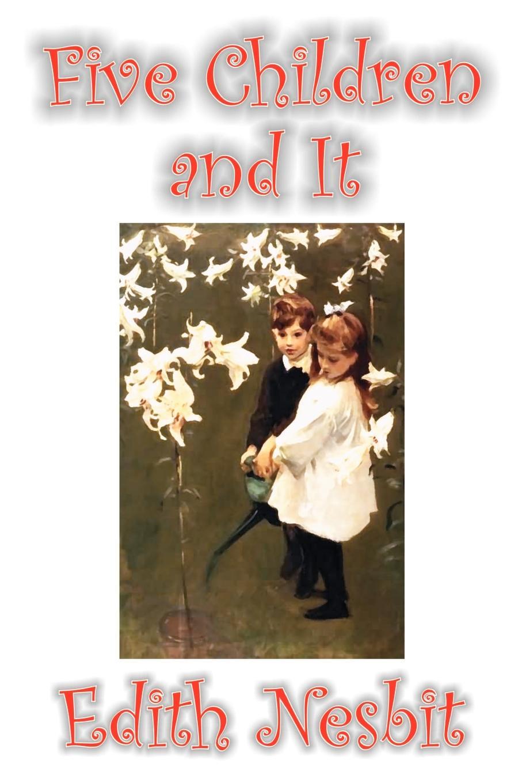 Edith Nesbit Five Children and It by Edith Nesbit, Fiction, Classics, Fantasy & Magic цена и фото