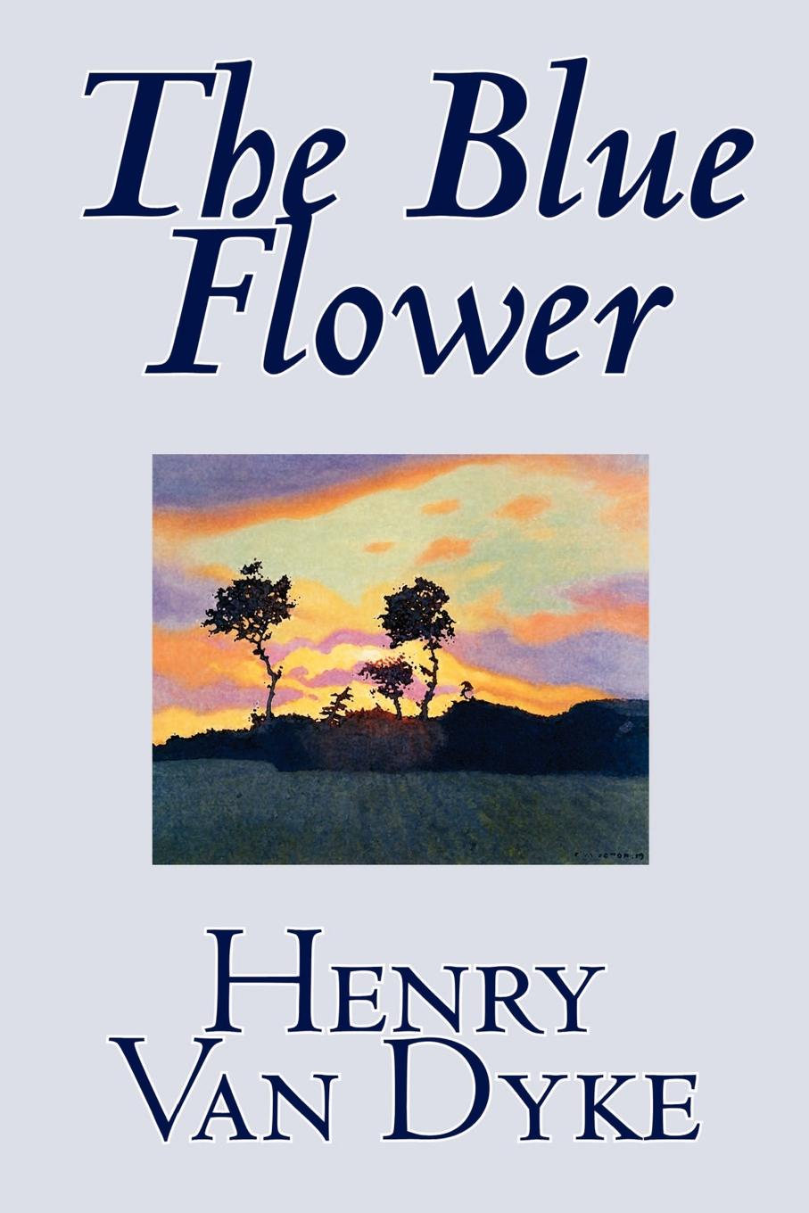 Henry Van Dyke The Blue Flower by Henry Van Dyke, Fiction, Short Stories henry van dyke henry van dyke the story of the other wise man
