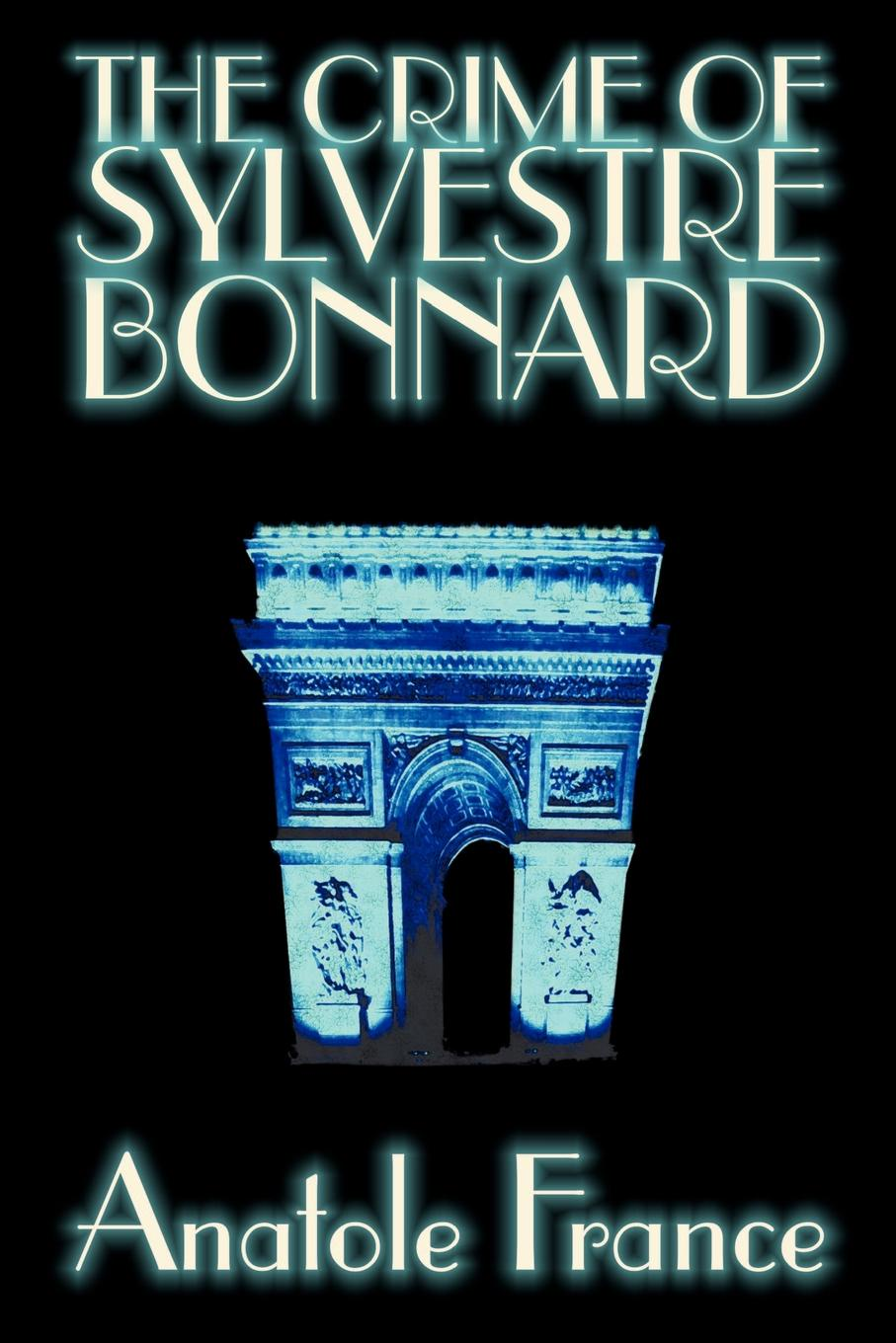 Anatole France, Lafcadio Hearn The Crime of Sylvestre Bonnard by Anatole France, Fiction, Mystery & Detective anatole france the white stone