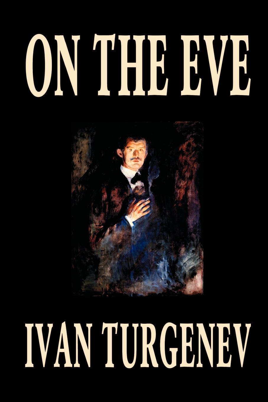 Ivan Turgenev On the Eve by Ivan Turgenev, Fiction, Classics, Literary, Romance цена