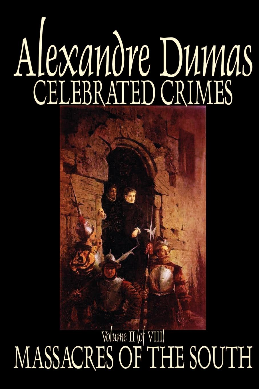Александр Дюма Celebrated Crimes, Vol. II by Alexandre Dumas, Fiction, True Crime, Literary Collections alexandre dumas the page of the duke of savoy vol ii