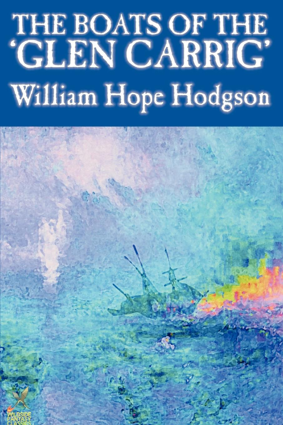 William Hope Hodgson The Boats of the 'Glen Carrig' by William Hope Hodgson, Fiction, Action & Adventure william hope hodgson the boats of the glen carrig by william hope hodgson fiction action