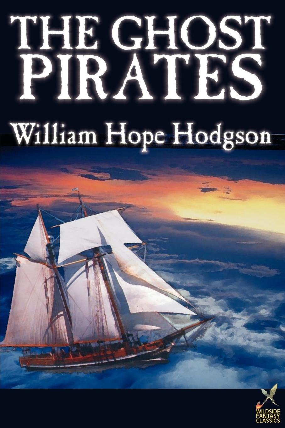 William Hope Hodgson The Ghost Pirates by William Hope Hodgson, Science Fiction william hope hodgson the boats of the glen carrig by william hope hodgson fiction action