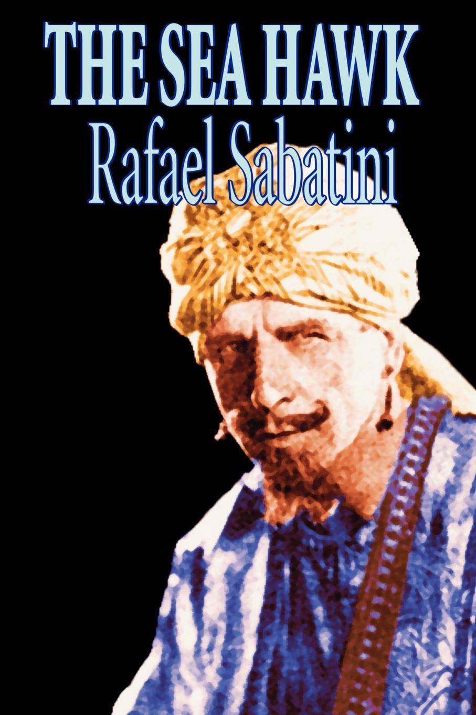 Rafael Sabatini The Sea Hawk by Rafael Sabatini, Fiction, Historical, Sea Stories cafe by the sea