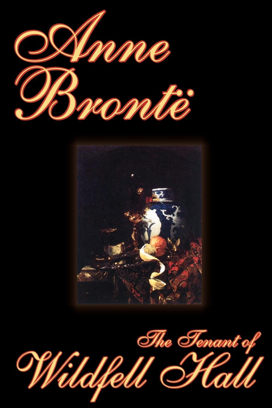 Anne Bronte The Tenant of Wildfell Hall by Anne Bronte, Fiction, Classics