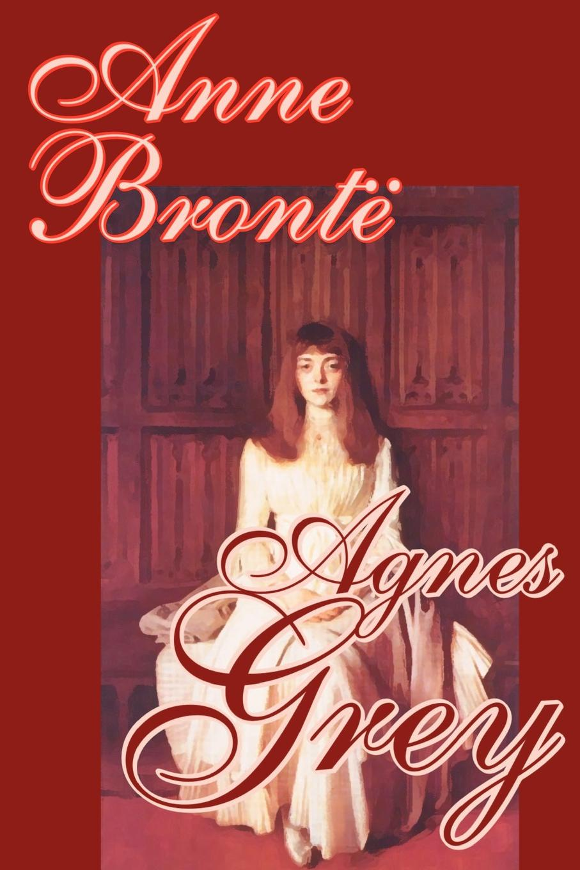 Anne Bronte Agnes Grey by Anne Bronte, Fiction, Classics