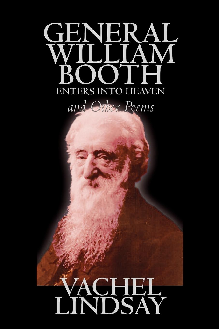 Vachel Lindsay General William Booth Enters into Heaven and Other Poems by Lindsay Vachel, Poetry, American the floor of heaven