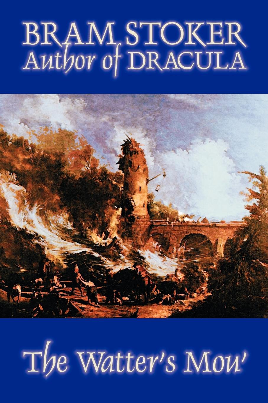 цена на Bram Stoker The Watter's Mou' by Bram Stoker, Fiction, Classics