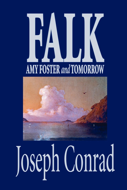 Joseph Conrad Falk, Amy Foster, and Tomorrow by Joseph Conrad, Fiction, Classics conrad j amy foster