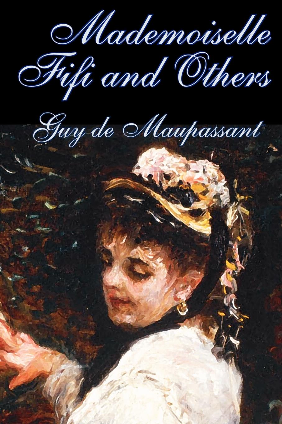 Guy de Maupassant Mademoiselle Fifi and Others by Guy de Maupassant, Fiction, Classics, Short Stories guy de maupassant mademoiselle fifi and others by guy de maupassant fiction classics short stories