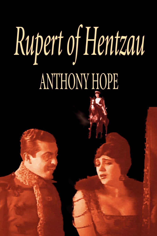 Фото - Anthony Hope Rupert of Hentzau -- From the Memoirs of Fritz von Tarlenheim by Anthony Hope, Fiction, Classics anthony hope the prisoner of zenda and rupert of hentzau