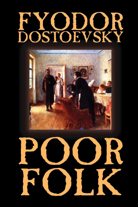 Fyodor Mikhailovich Dostoevsky Poor Folk by Fyodor Mikhailovich Dostoevsky, Fiction, Classics leo tolstoy fyodor mikhailovich dostoevsky embers of a revolution by leo tolstoy fiction classics literary