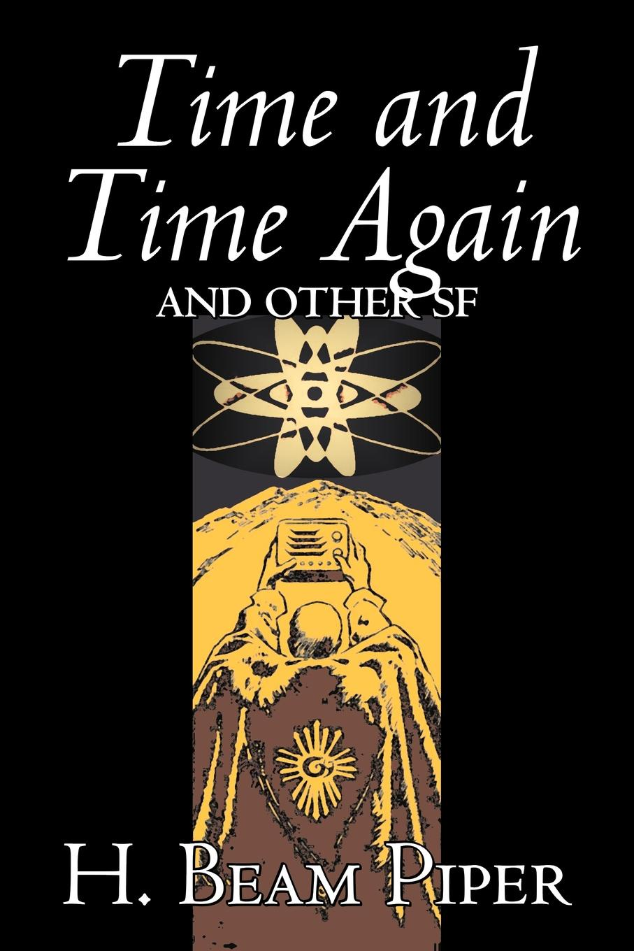 H. Beam Piper Time and Time Again and Other Science Fiction by H. Beam Piper, Adventure henry beam piper paratime