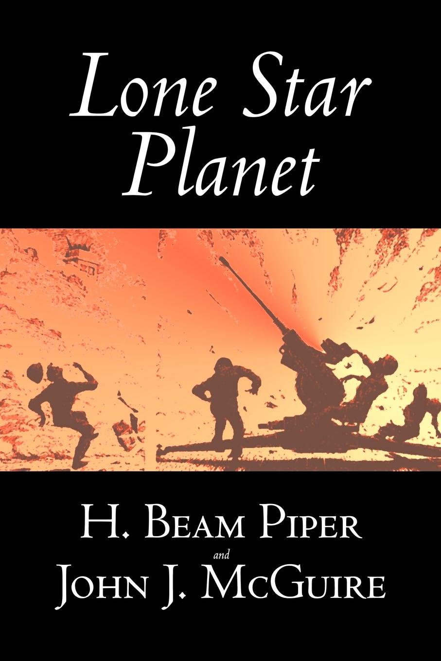 H. Beam Piper, John J. McGuire Lone Star Planet by H. Beam Piper, Science Fiction, Adventure henry beam piper paratime