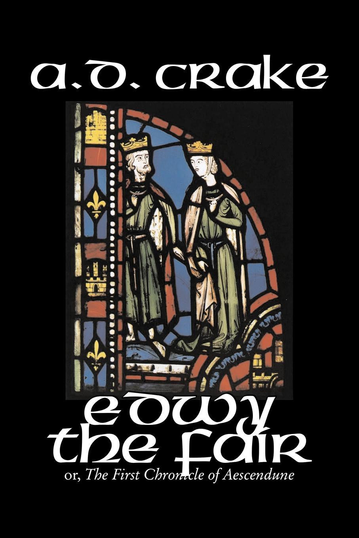 A. D. Crake Edwy the Fair by A. D. Crake, Fiction, Historical, Fantasy, Fairy Tales, Folk Tales, Legends & Mythology все цены
