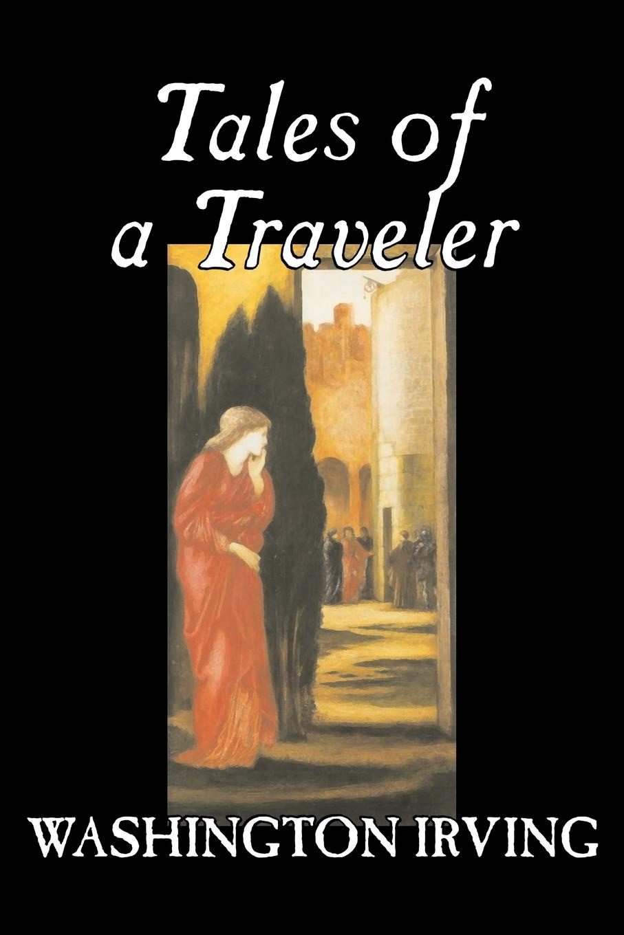 Washington Irving Tales of a Traveler by Washington Irving, Fiction, Classics, Literary, Romance, Time Travel washington irving wolfert s roost and miscellanies