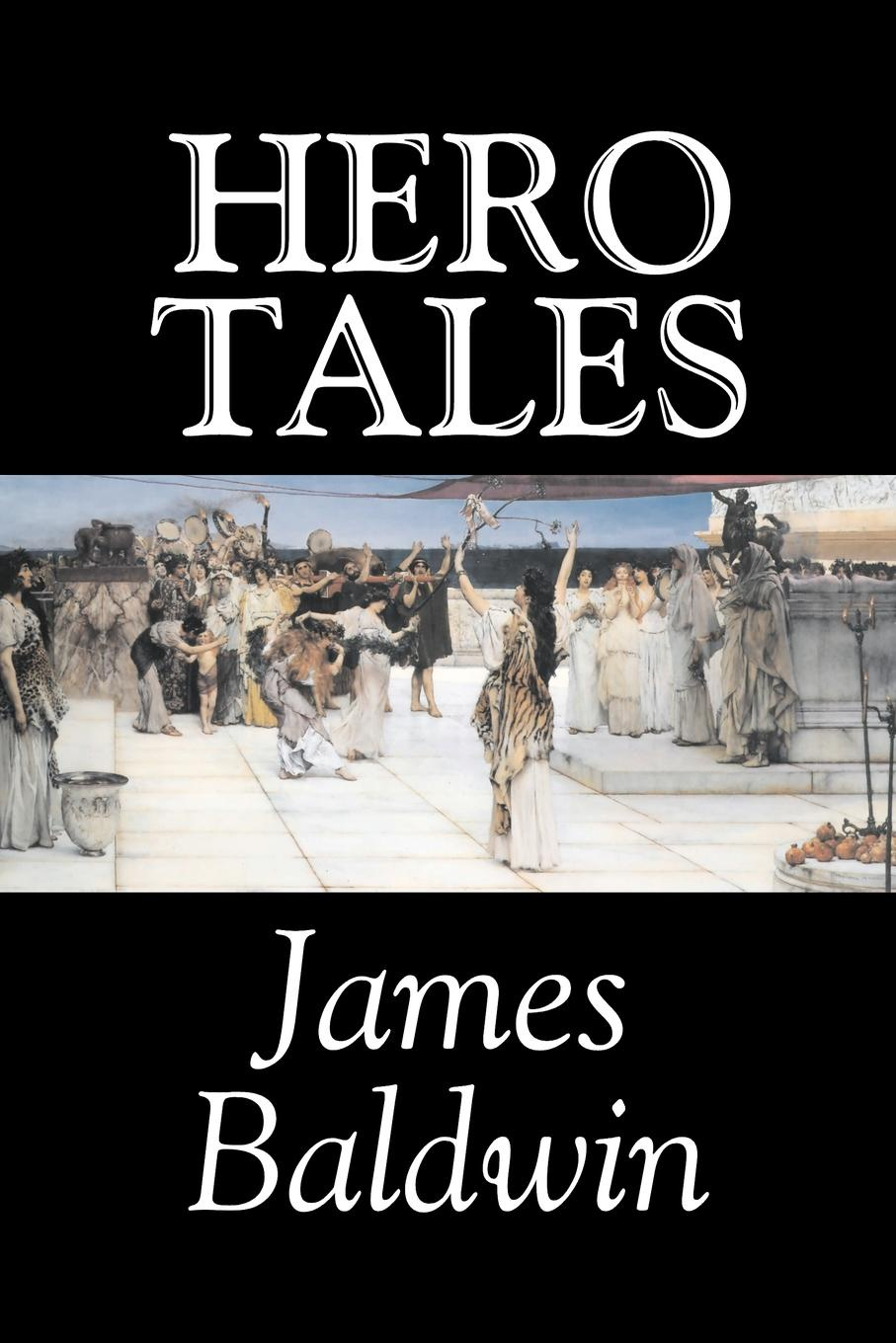 James Baldwin Hero Tales by James Baldwin, Fiction, Classics, Literary, Fairy Tales, Folk Tales, Legends & Mythology