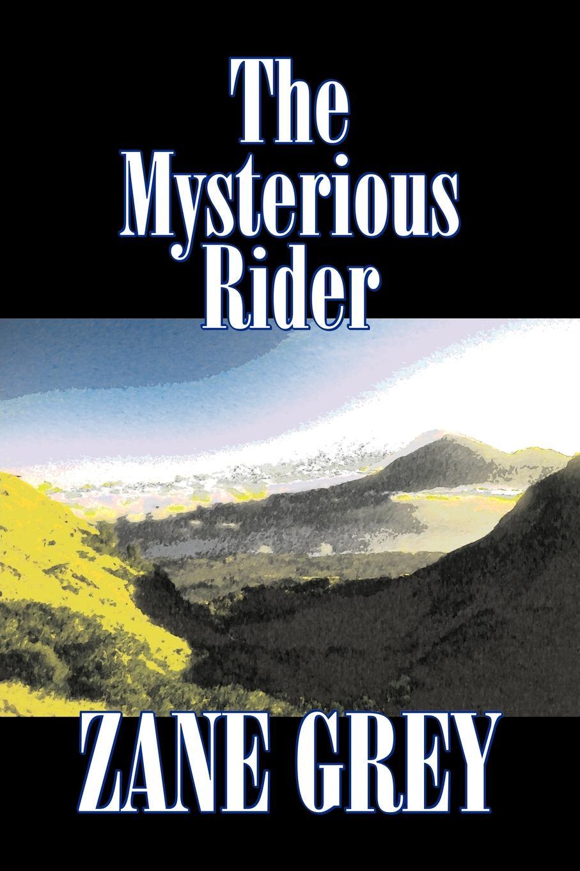 лучшая цена Zane Grey The Mysterious Rider by Zane Grey, Fiction, Westerns, Historical